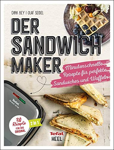 Der Sandwichmaker: Minutenschnelle Rezepte für perfekte Sandwiches & Waffeln - 30 Rezepte für das Original von TEFAL