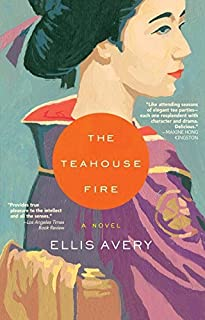 The Teahouse Fire by Ellis Avery (2007-12-04)