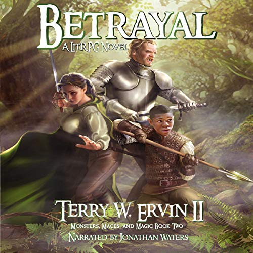 Betrayal     A LitRPG Adventure (Monsters, Maces and Magic, Volume 2)              By:                                                                                                                                 Terry W. Ervin II                               Narrated by:                                                                                                                                 Jonathan Waters                      Length: 8 hrs and 55 mins     23 ratings     Overall 4.4