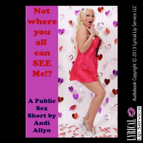 Not Where You All Can See Me     A Public Sex Erotica Story              By:                                                                                                                                 Andi Allyn                               Narrated by:                                                                                                                                 Jennifer Saucedo                      Length: 21 mins     Not rated yet     Overall 0.0