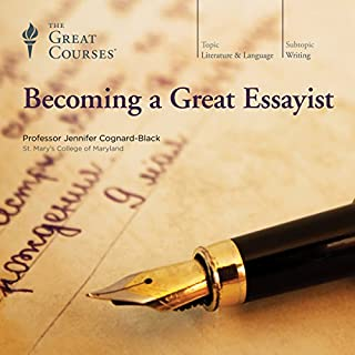 Becoming a Great Essayist                   Written by:                                                                                                                                 Jennifer Cognard-Black,                                                                                        The Great Courses                               Narrated by:                                                                                                                                 Jennifer Cognard-Black                      Length: 12 hrs and 17 mins     3 ratings     Overall 4.7