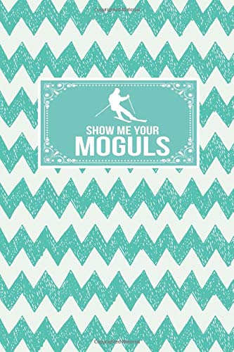 Show Me Your Moguls: Gift Lined Journal Notebook To Write In