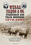 Wells, Fargo & Co. Stagecoach and Train Robberies, 1870–1884: The Corporate Report of 1885 with...