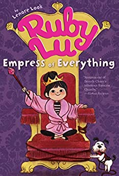 Ruby Lu, Empress of Everything (Ruby Lu (Quality)) by [Lenore Look, Anne Wilsdorf]
