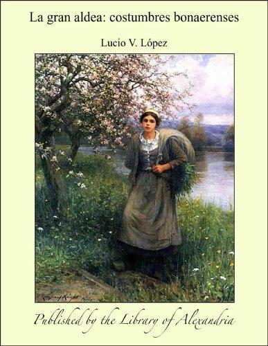 La gran aldea: Costumbres bonaerenses (Spanish Edition)