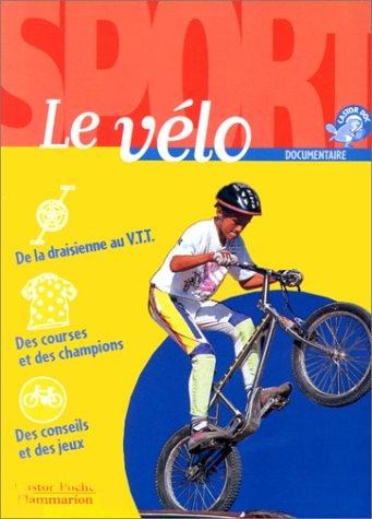 Velo (Le): - SPORT, JUNIOR DES 10/11ANS DE LA DRAISIENNE AU VTT, DES COURSES ET DES CHAMPIO (CASTOR DOC)