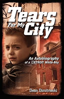 Tears for My City: An Autobiography of a Detroit White Boy