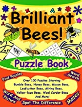 Brilliant Bees!  Puzzle Book: Starring Bumble Bees, Honey Bees, Mason Bees, Leafcutter Bees, Mining Bees, Yellow-face Bees, Wool Carder Bees And More!