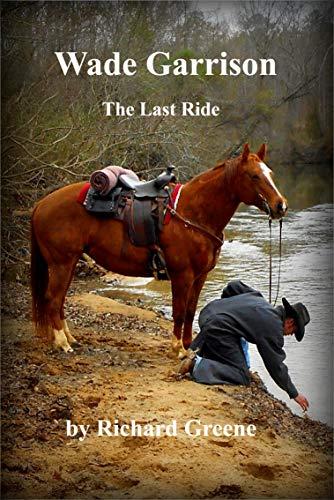 Wade Garrison The Last Ride by [Richard Greene]