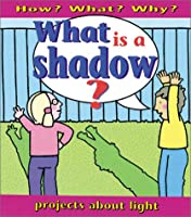 What Is A Shadow? Pb (How? What? Why?)