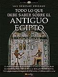 Todo Lo Que Debe Saber Sobre El Antiguo Egipto (Spanish Edition): (Versión sin solapas) (Historia Incógnita)
