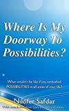 Where Is My Doorway To Possibilities: What would it be like if you embodied POSSIBILITIES in all areas of your life? (English Edition)