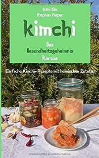 Kimchi - Das Gesundheitsgeheimnis Koreas: Einfache Kimchi-Re