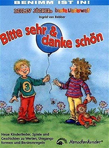 Bitte sehr & danke schön: Kinderlieder, Spiele und Geschichten zu Werten, Umgangsformen und Benimmregeln
