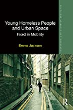 Young Homeless People and Urban Space: Fixed in Mobility (Routledge Advances in Ethnography Book 15) (English Edition)