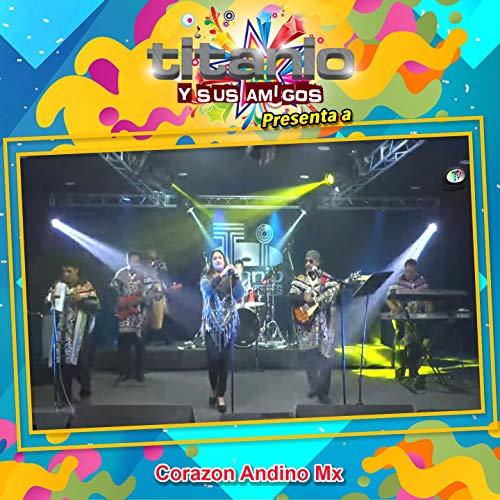 Titanio y Sus Amigos Presenta a Corazón Andino MX (En Vivo)