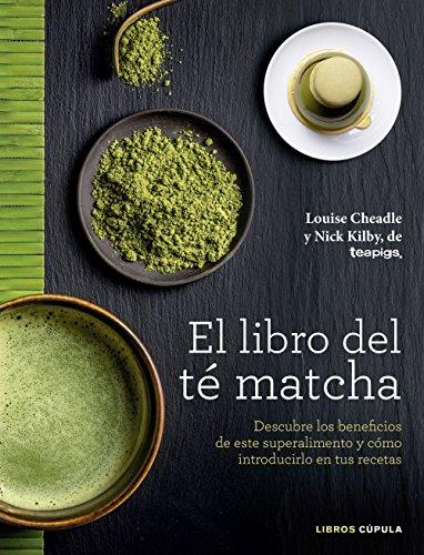 El libro del té matcha: Descubre los beneficios de este superalimento y cómo introducirlo en tus recetas (Cocina)