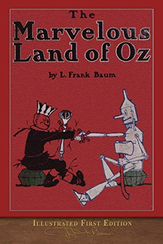 The Marvelous Land of Oz (Illustrated First Edition): 100th Anniversary OZ Collection