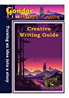 Gondor Writers' Centre Creative Writing Guide -Turning Your Idea into A Story