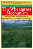 The Wheatgrass Mechanism: Science and Imagination in the Western Canadian...