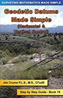 Geodetic Datums Made Simple: Step by Step Guide (Surveying Mathematics Made Simple)