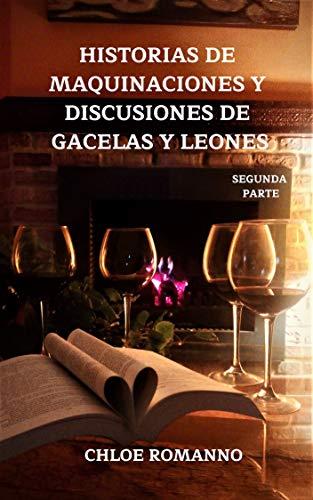 HISTORIAS DE MAQUINACIONES Y DISCUSIONES DE GACELAS Y LEONES: SEGUNDA PARTE (Armarios Roperos nº 2)