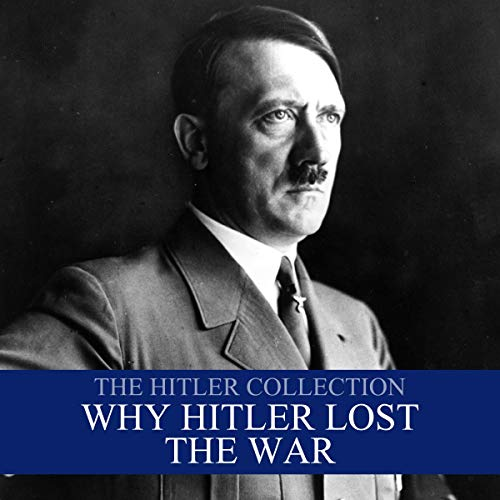 The Hitler Collection: Why Hitler Lost the War                   By:                                                                                                                                 Liam Dale                               Narrated by:                                                                                                                                 Liam Dale                      Length: 54 mins     Not rated yet     Overall 0.0