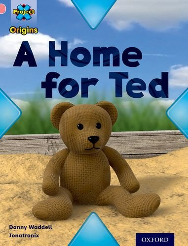 Project X Origins: Pink Book Band, Oxford Level 1+: My Home: A Home for Tedの詳細を見る