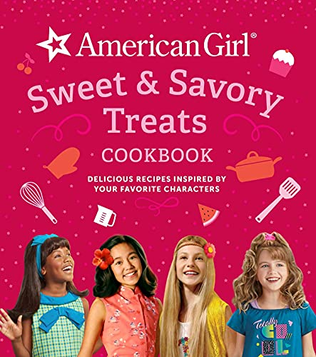 American Girl Sweet & Savory Treats (American Girl Doll, Gifts for Girls): Delicious Recipes Inspired by Your Favorite Characters
