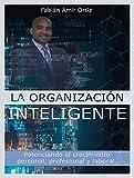 La organización inteligente: Potenciando el crecimiento personal, profesional y laboral
