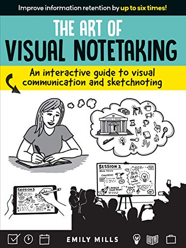 The Art of Visual Notetaking: An interactive guide to visual communication and sketchnoting (English Edition)