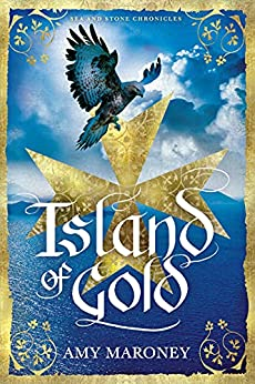 Island of Gold (Sea and Stone Chronicles) by [Amy Maroney]