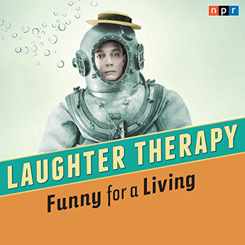 NPR Laughter Therapy: Funny for a Living audiobook cover art