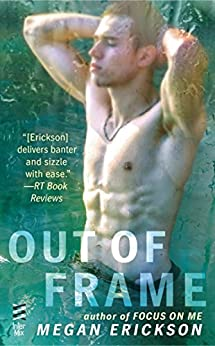Out of Frame (In Focus Book 3) by [Megan Erickson]