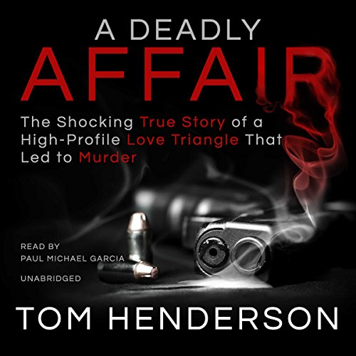 A Deadly Affair     The Shocking True Story of a High Profile Love Triangle That Led to Murder              By:                                                                                                                                 Tom Henderson                               Narrated by:                                                                                                                                 Paul Michael Garcia                      Length: 15 hrs and 5 mins     61 ratings     Overall 4.0