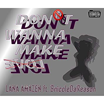 Don't Wanna Make Love (feat. B Nicole Da Reason)