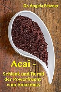 Acai - Schlank und fit mit der Powerfrucht vom Amazonas (German Edition)