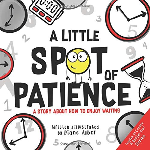 A Little SPOT of Patience: A Story About How To Enjoy Waiting