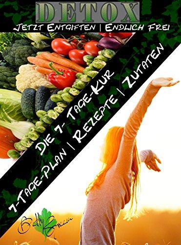 7 Tage Detox - Jetzt entgiften| Endlich frei: Die 7-Tage-Kur für Ihren gesundheitlichen Erfolg (Betty Green`s Ernährung & Gesundheit 2)