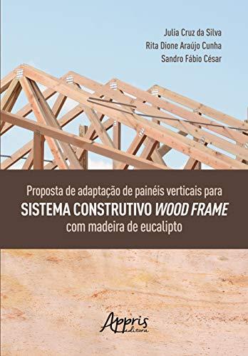 Proposta de Adaptação de Painéis Verticais Para Sistema Construtivo Wood Frame com Madeira de Eucalipto