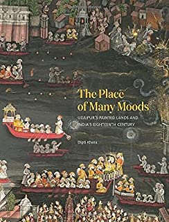 Place of Many Moods: Udaipur's Painted Lands and India's Eighteenth Century