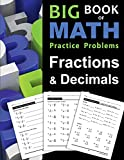 Big Book of Math Practice Problems Fractions and Decimals: Practice Workbook on Fractions and Decimals with Solutions - Includes Fraction and Decimal ... Comparing, Rounding, Percent and more