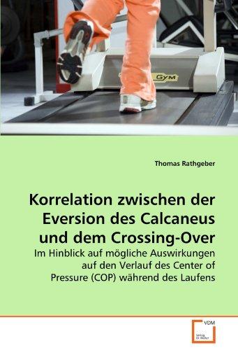 Korrelation zwischen der Eversion des Calcaneus und dem Crossing-Over: Im Hinblick auf mögliche Auswirkungen auf den Verlauf des Center of Pressure (COP) während des Laufens