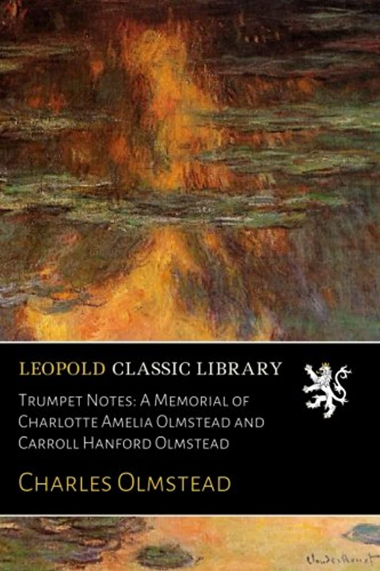 位置するできる副Trumpet Notes: A Memorial of Charlotte Amelia Olmstead and Carroll Hanford Olmstead