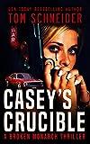 Casey's Crucible: A Broken Monarch Thriller (Broken Monarch Series Book 4) (English Edition)...