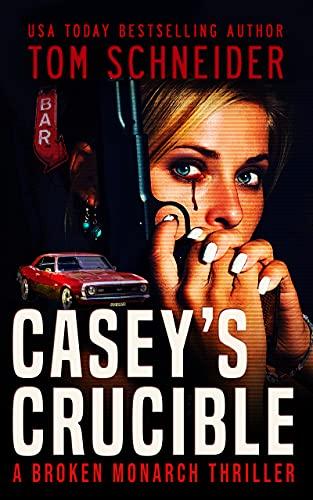 Casey's Crucible: A Broken Monarch Thriller (Broken Monarch Series Book 4) (English Edition)