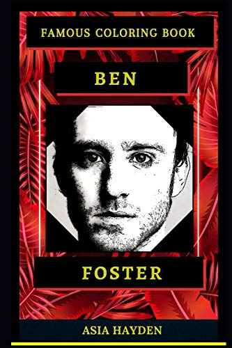 Ben Foster Famous Coloring Book: Whole Mind Regeneration and Untamed Stress Relief Coloring Book for Adults (Ben Foster Famous Coloring Books, Band 0)