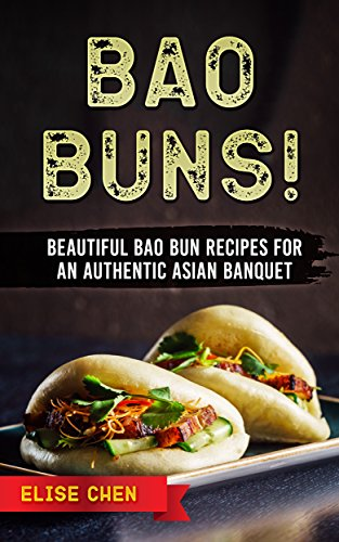Bao Buns!: Beautiful Bao Bun Recipes For An Authentic Asian Banquet (English Edition)