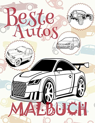 Beste Autos Malbuch: ✎ Best Cars ~ Girls Coloring Book ~ Coloring Book 7 Year Old (Colouring Book Kids) Coloring Book Easel ~ Malbuch Autos ... - Beste Autos) (Volume 2) (German Edition)