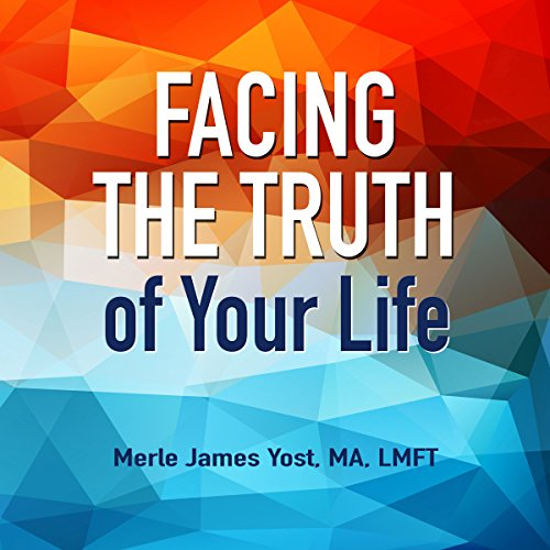Facing the Truth of Your Life audiobook cover art